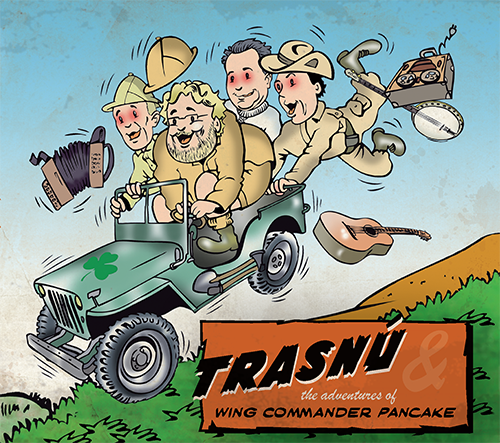2016 - Trasnú & The Adventures Of Wing Commander Pancake