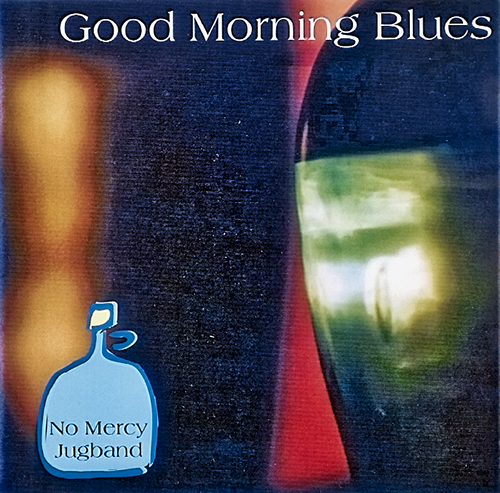2000 - No Mercy Jugband - Good Morning Blues